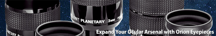Expand your Ocular Arsenal with Orion eyepieces